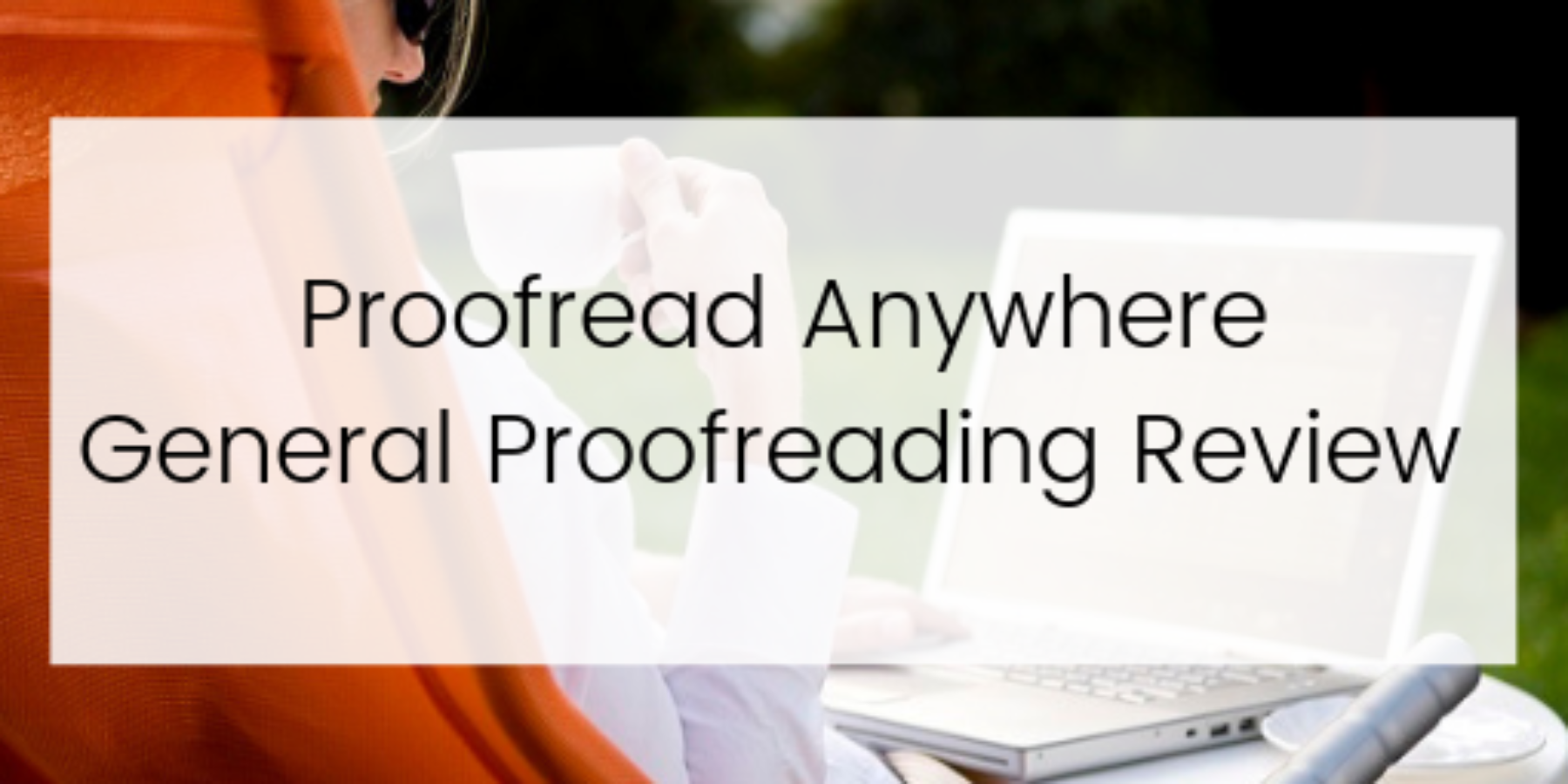 Proofread anywhere general proofreading review